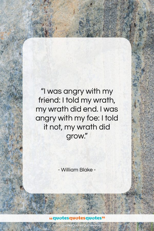 """William Blake quote: """"I was angry with my friend: I…""""- at QuotesQuotesQuotes.com"""