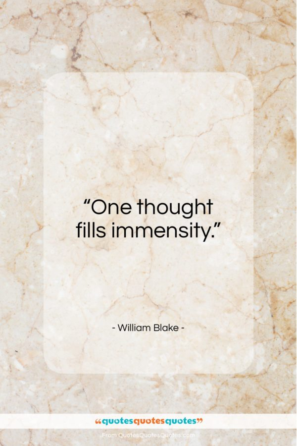 """William Blake quote: """"One thought fills immensity…""""- at QuotesQuotesQuotes.com"""