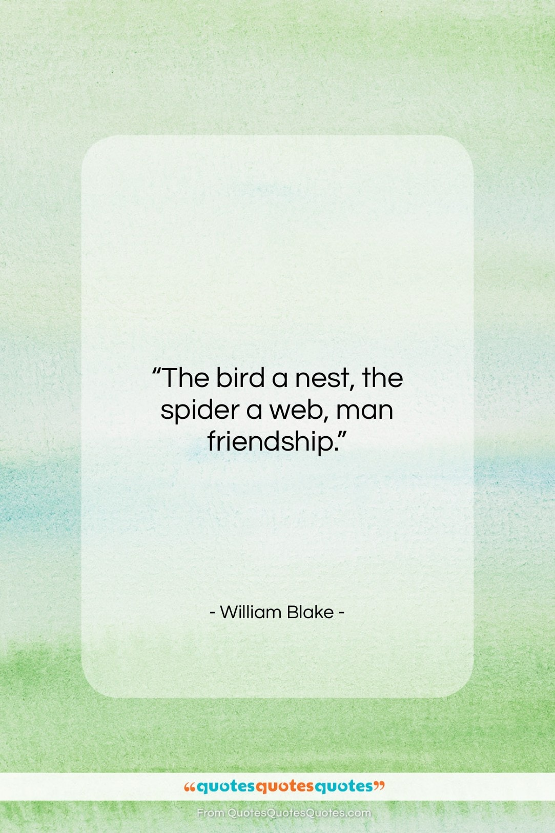 """William Blake quote: """"The bird a nest, the spider a…""""- at QuotesQuotesQuotes.com"""