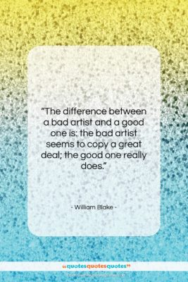 """William Blake quote: """"The difference between a bad artist and…""""- at QuotesQuotesQuotes.com"""