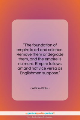 """William Blake quote: """"The foundation of empire is art and…""""- at QuotesQuotesQuotes.com"""