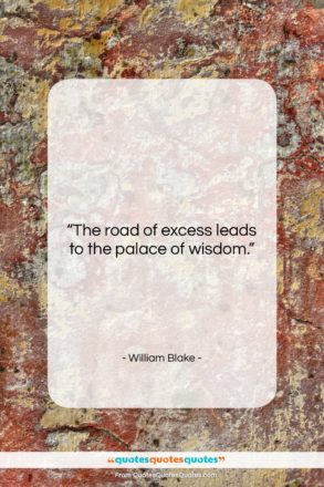 """William Blake quote: """"The road of excess leads to the…""""- at QuotesQuotesQuotes.com"""
