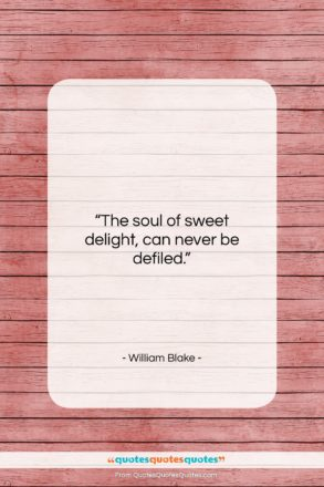 """William Blake quote: """"The soul of sweet delight, can never…""""- at QuotesQuotesQuotes.com"""