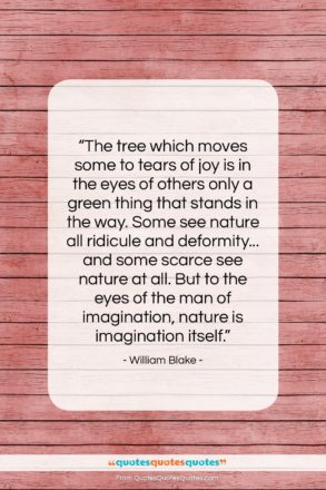 """William Blake quote: """"The tree which moves some to tears…""""- at QuotesQuotesQuotes.com"""