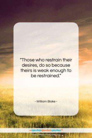 "William Blake quote: ""Those who restrain their desires, do so…""- at QuotesQuotesQuotes.com"