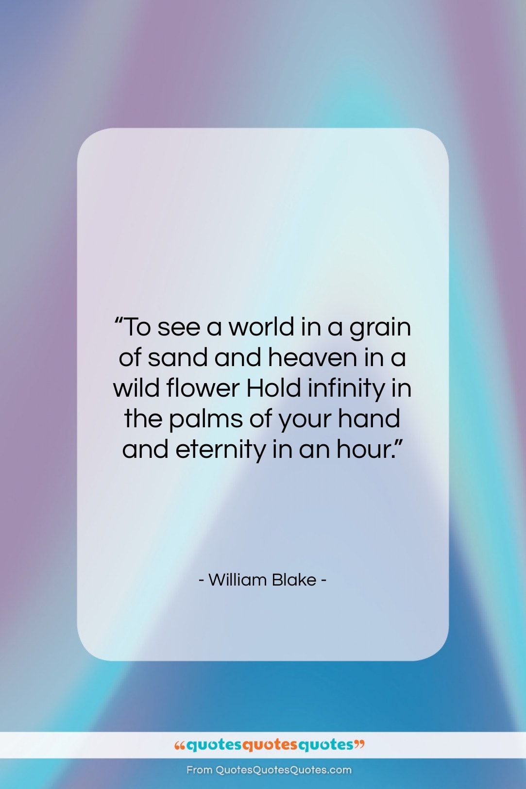 """William Blake quote: """"To see a world in a grain…""""- at QuotesQuotesQuotes.com"""