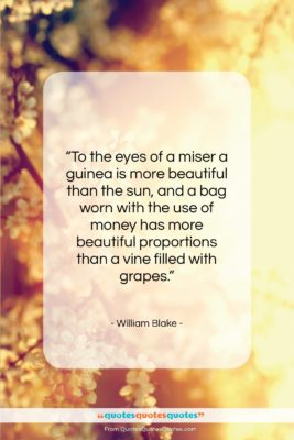 """William Blake quote: """"To the eyes of a miser a…""""- at QuotesQuotesQuotes.com"""
