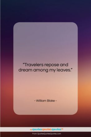 """William Blake quote: """"Travelers repose and dream among my leaves….""""- at QuotesQuotesQuotes.com"""