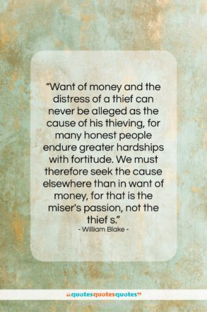 """William Blake quote: """"Want of money and the distress of…""""- at QuotesQuotesQuotes.com"""