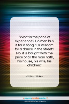 """William Blake quote: """"What is the price of experience? Do…""""- at QuotesQuotesQuotes.com"""