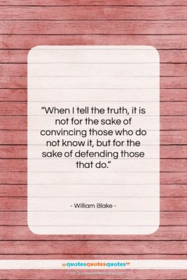 """William Blake quote: """"When I tell the truth, it is…""""- at QuotesQuotesQuotes.com"""