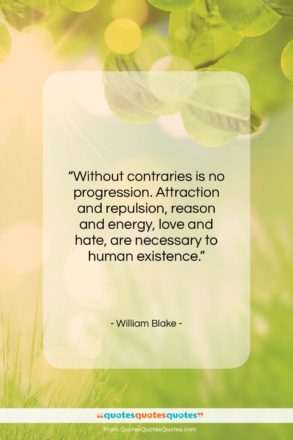 """William Blake quote: """"Without contraries is no progression. Attraction and…""""- at QuotesQuotesQuotes.com"""