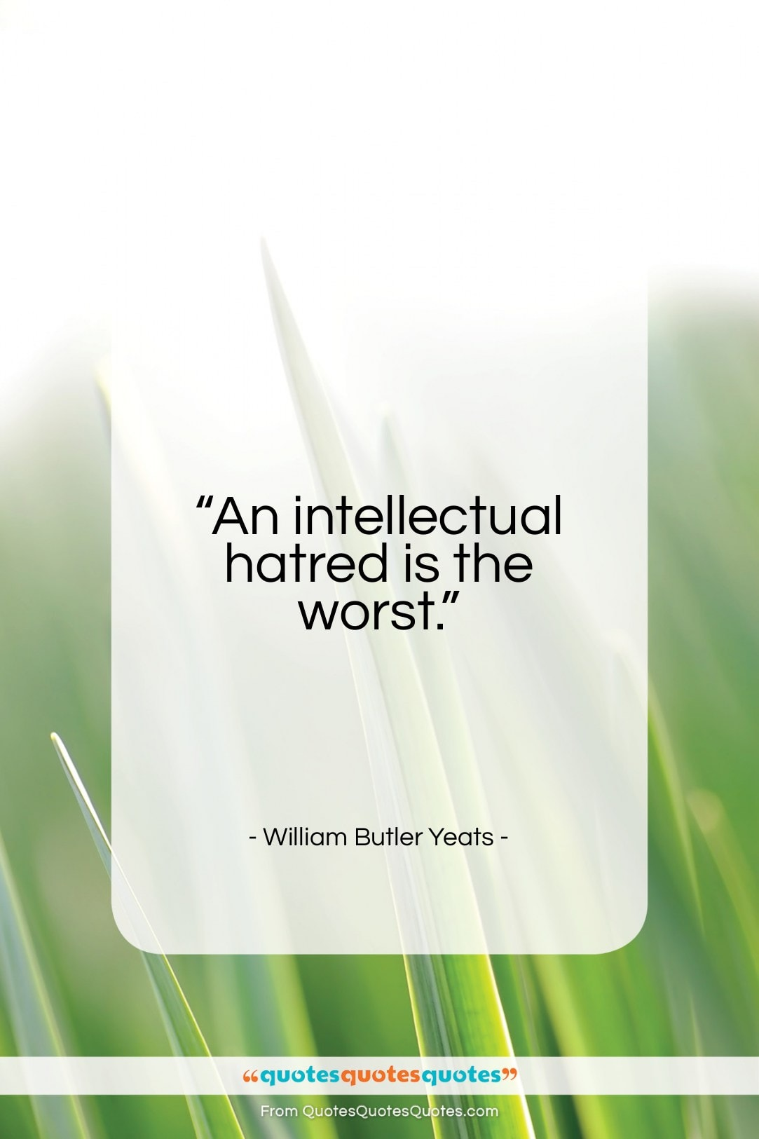 """William Butler Yeats quote: """"An intellectual hatred is the worst…""""- at QuotesQuotesQuotes.com"""