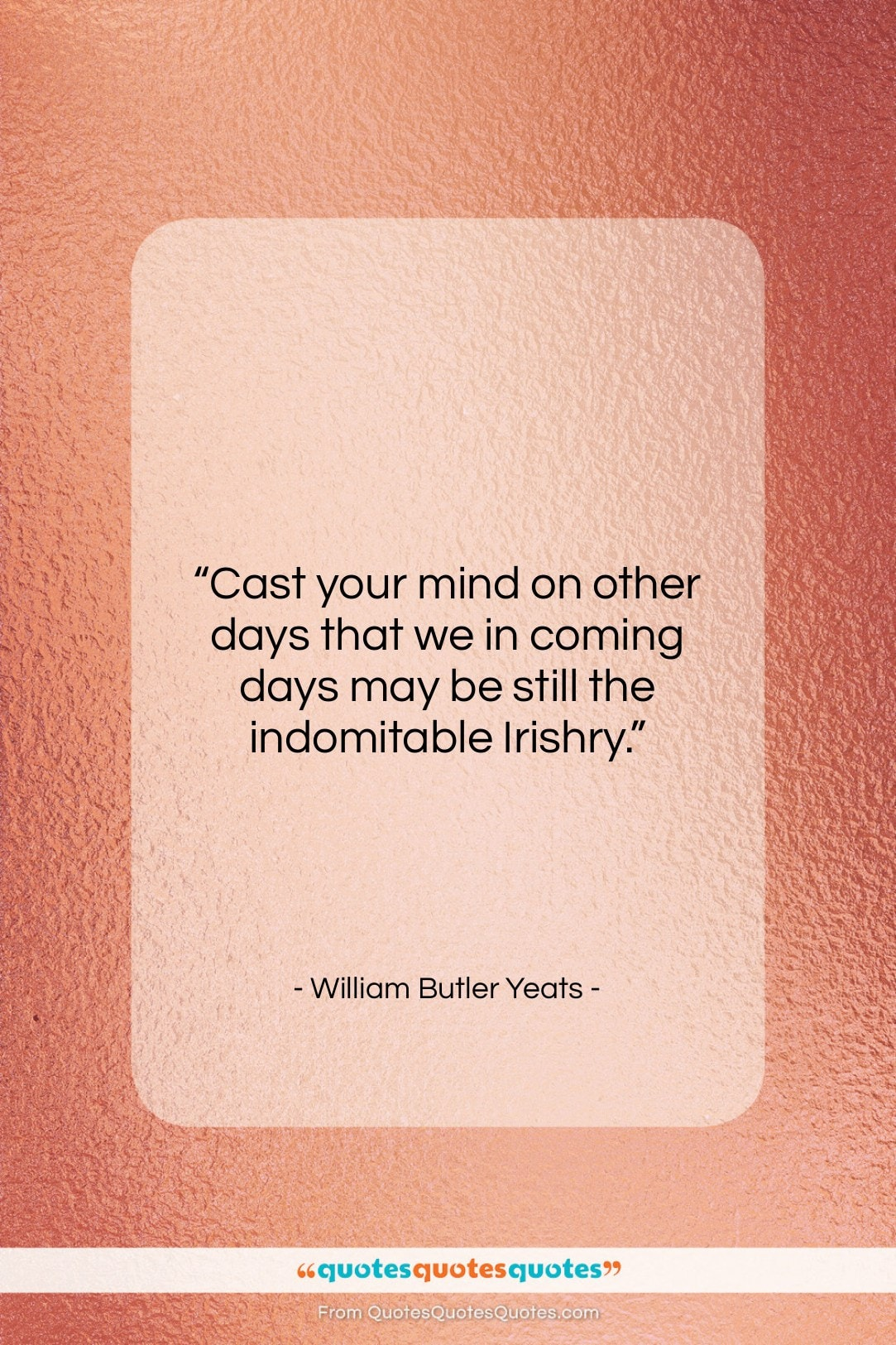 """William Butler Yeats quote: """"Cast your mind on other days that…""""- at QuotesQuotesQuotes.com"""