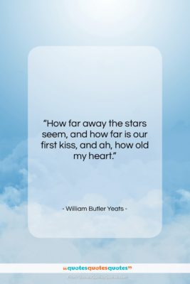 """William Butler Yeats quote: """"How far away the stars seem, and…""""- at QuotesQuotesQuotes.com"""