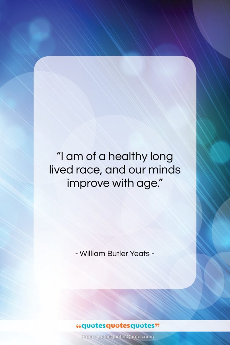 """William Butler Yeats quote: """"I am of a healthy long lived…""""- at QuotesQuotesQuotes.com"""