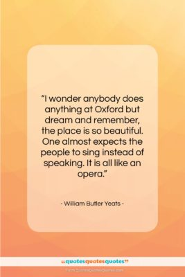 """William Butler Yeats quote: """"I wonder anybody does anything at Oxford…""""- at QuotesQuotesQuotes.com"""