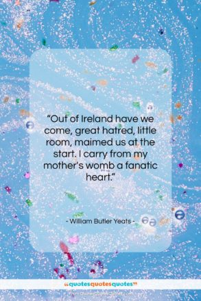 """William Butler Yeats quote: """"Out of Ireland have we come, great…""""- at QuotesQuotesQuotes.com"""