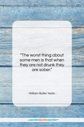 """William Butler Yeats quote: """"The worst thing about some men is…""""- at QuotesQuotesQuotes.com"""