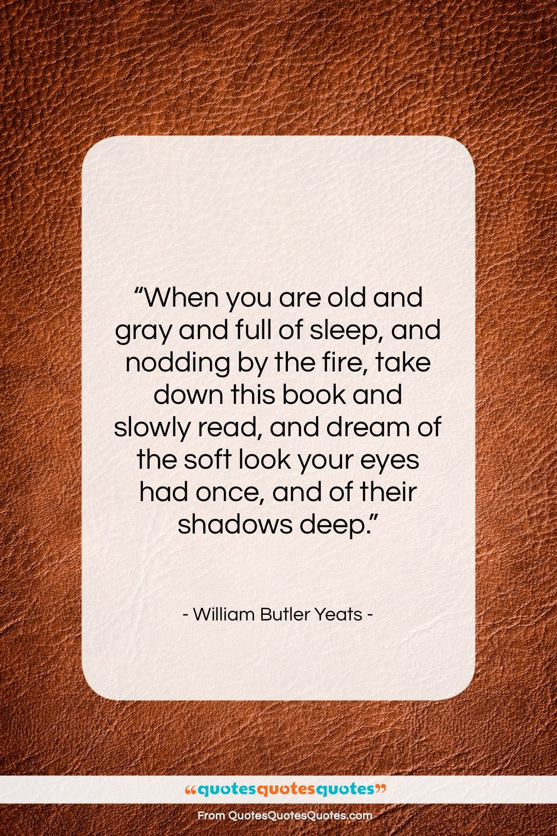 """William Butler Yeats quote: """"When you are old and gray and…""""- at QuotesQuotesQuotes.com"""