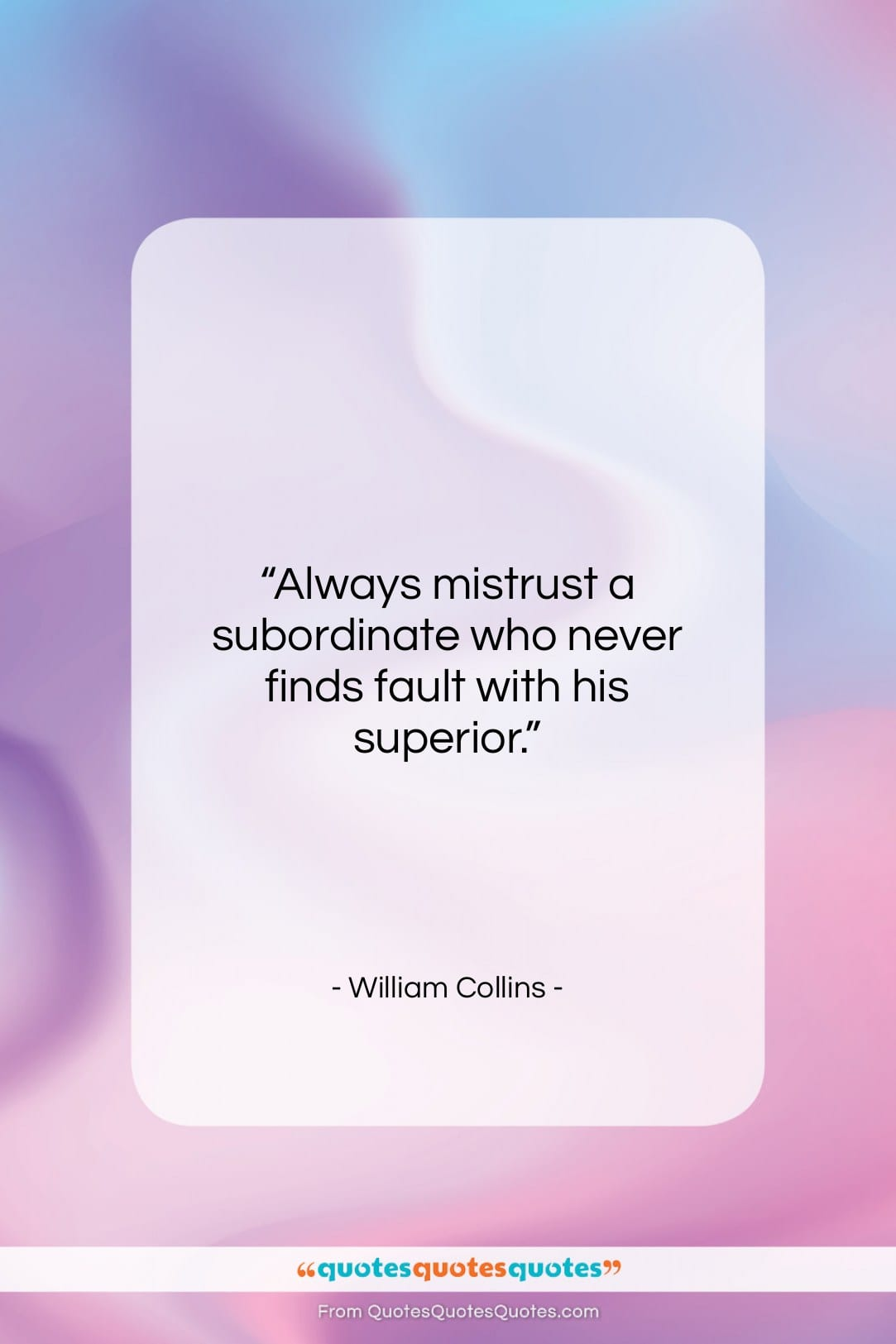 """William Collins quote: """"Always mistrust a subordinate who never finds…""""- at QuotesQuotesQuotes.com"""
