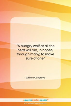 """William Congreve quote: """"A hungry wolf at all the herd…""""- at QuotesQuotesQuotes.com"""