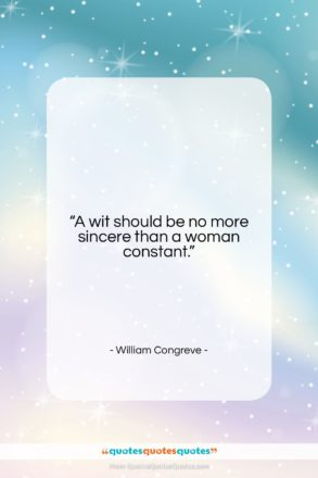 """William Congreve quote: """"A wit should be no more sincere…""""- at QuotesQuotesQuotes.com"""