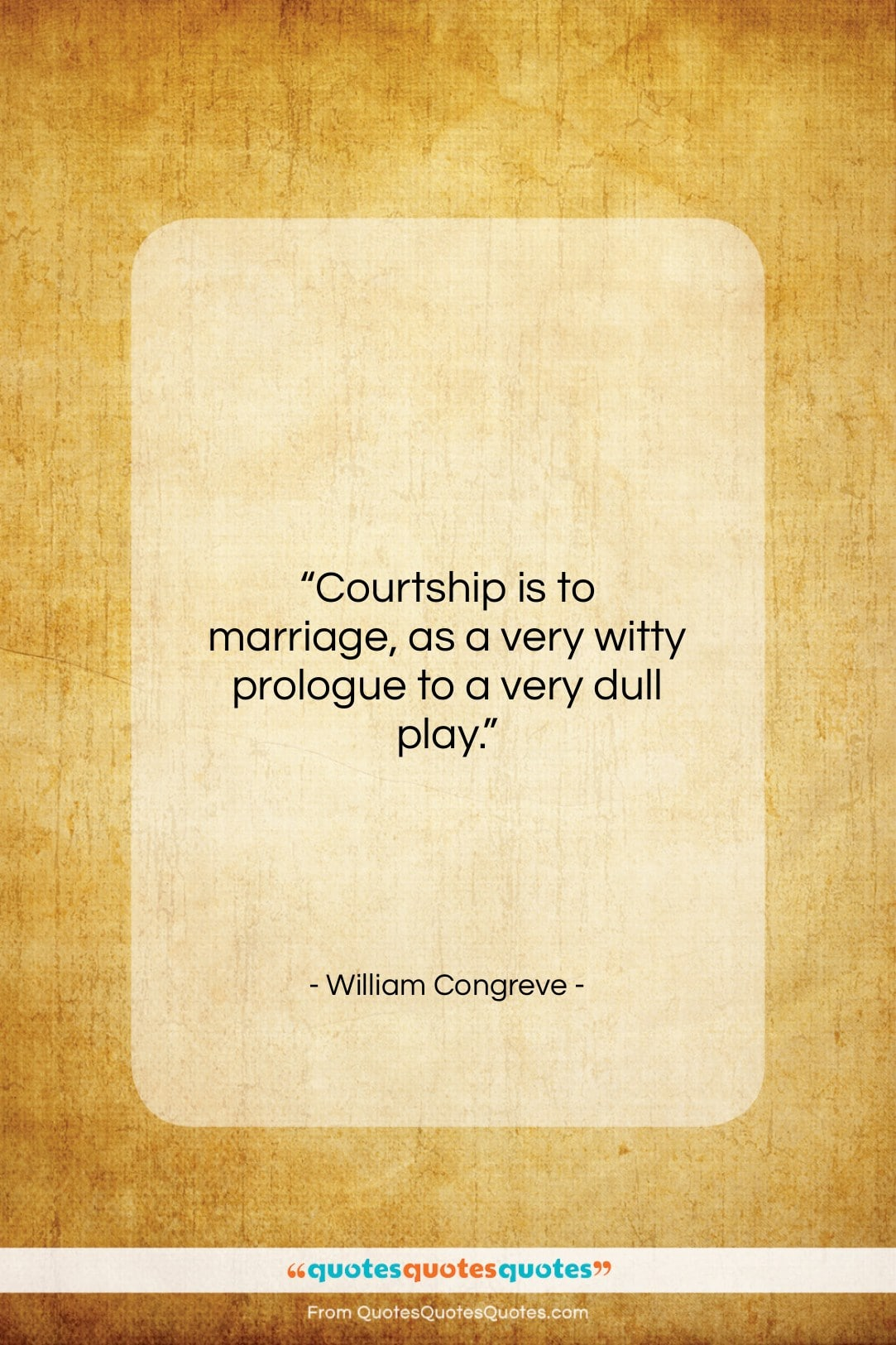 """William Congreve quote: """"Courtship is to marriage, as a very…""""- at QuotesQuotesQuotes.com"""