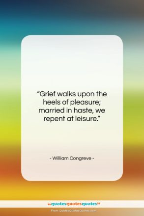 "William Congreve quote: ""Grief walks upon the heels of pleasure;…""- at QuotesQuotesQuotes.com"