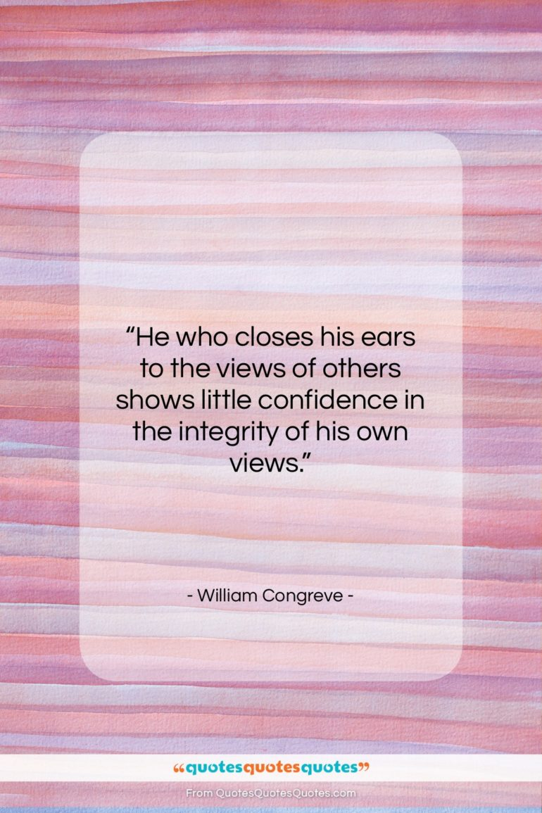 """William Congreve quote: """"He who closes his ears to the…""""- at QuotesQuotesQuotes.com"""