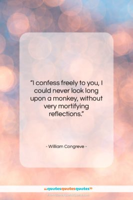 """William Congreve quote: """"I confess freely to you, I could…""""- at QuotesQuotesQuotes.com"""
