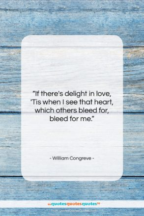 """William Congreve quote: """"If there's delight in love, 'Tis when…""""- at QuotesQuotesQuotes.com"""