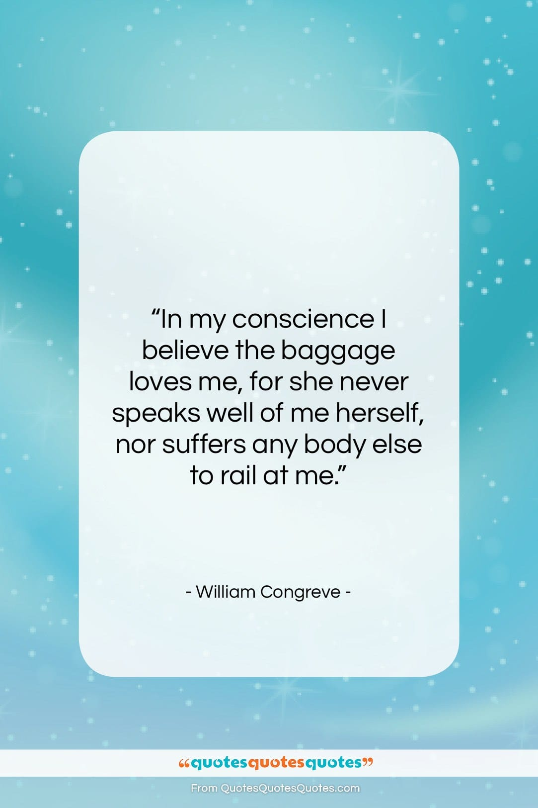 """William Congreve quote: """"In my conscience I believe the baggage…""""- at QuotesQuotesQuotes.com"""