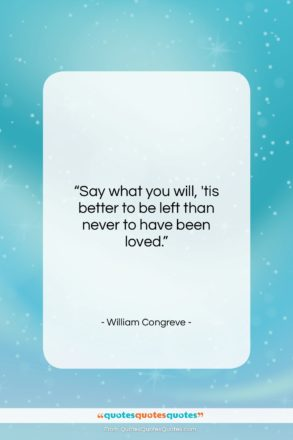 """William Congreve quote: """"Say what you will, 'tis better to…""""- at QuotesQuotesQuotes.com"""