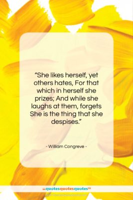 """William Congreve quote: """"She likes herself, yet others hates, For…""""- at QuotesQuotesQuotes.com"""