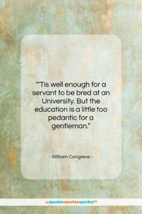 """William Congreve quote: """"'Tis well enough for a servant to…""""- at QuotesQuotesQuotes.com"""