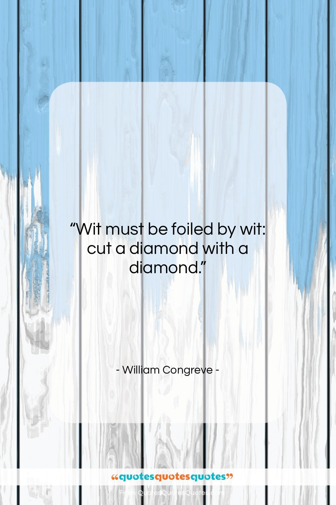"""William Congreve quote: """"Wit must be foiled by wit: cut…""""- at QuotesQuotesQuotes.com"""