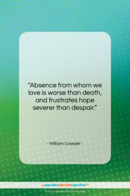 "William Cowper quote: ""Absence from whom we love is worse…""- at QuotesQuotesQuotes.com"