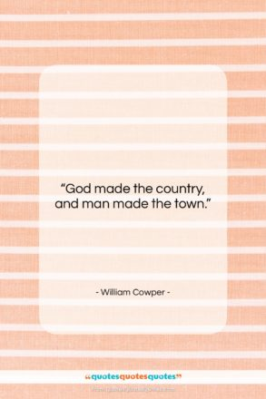 """William Cowper quote: """"God made the country, and man made…""""- at QuotesQuotesQuotes.com"""
