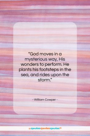 """William Cowper quote: """"God moves in a mysterious way, His…""""- at QuotesQuotesQuotes.com"""