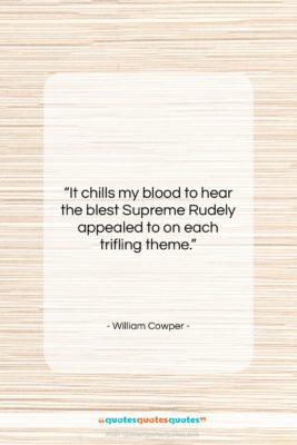 "William Cowper quote: ""It chills my blood to hear the…""- at QuotesQuotesQuotes.com"
