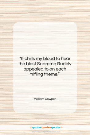 """William Cowper quote: """"It chills my blood to hear the…""""- at QuotesQuotesQuotes.com"""