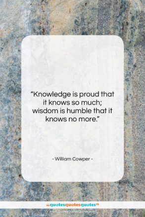 """William Cowper quote: """"Knowledge is proud that it knows so…""""- at QuotesQuotesQuotes.com"""