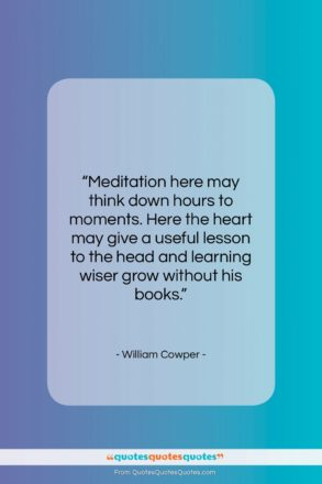 """William Cowper quote: """"Meditation here may think down hours to…""""- at QuotesQuotesQuotes.com"""
