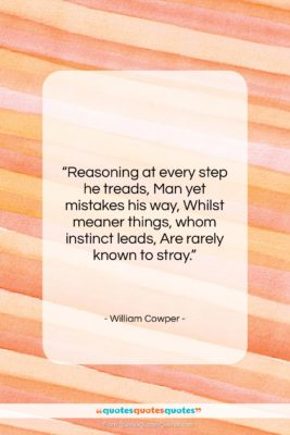 """William Cowper quote: """"Reasoning at every step he treads, Man…""""- at QuotesQuotesQuotes.com"""