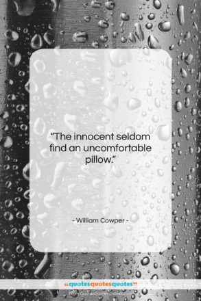 """William Cowper quote: """"The innocent seldom find an uncomfortable pillow….""""- at QuotesQuotesQuotes.com"""