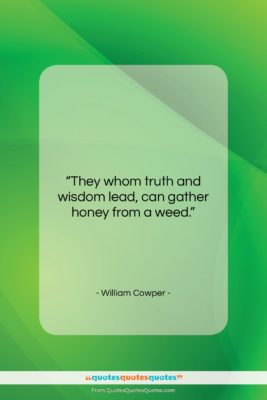 "William Cowper quote: ""They whom truth and wisdom lead, can…""- at QuotesQuotesQuotes.com"
