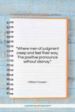 "William Cowper quote: ""Where men of judgment creep and feel…""- at QuotesQuotesQuotes.com"
