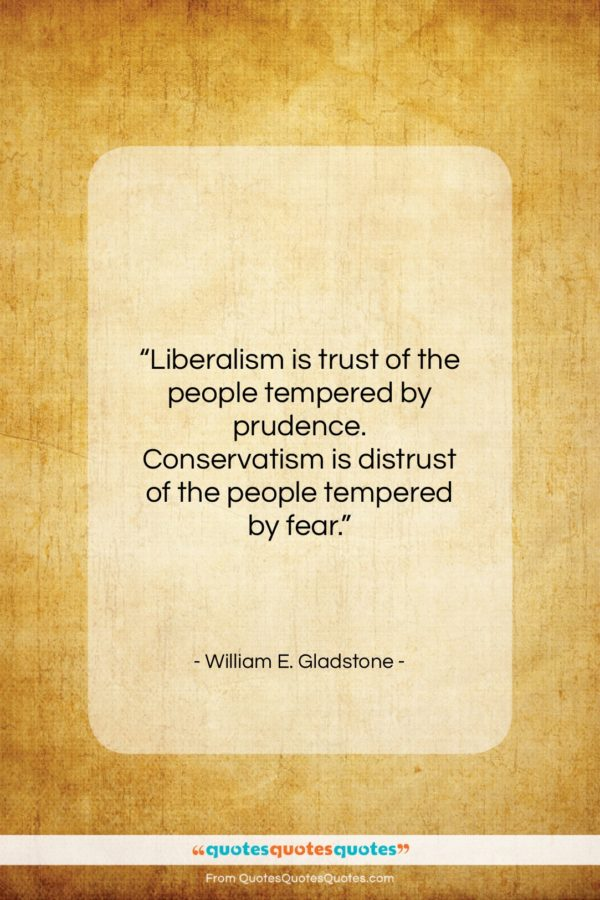 "William E. Gladstone quote: ""Liberalism is trust of the people tempered…""- at QuotesQuotesQuotes.com"