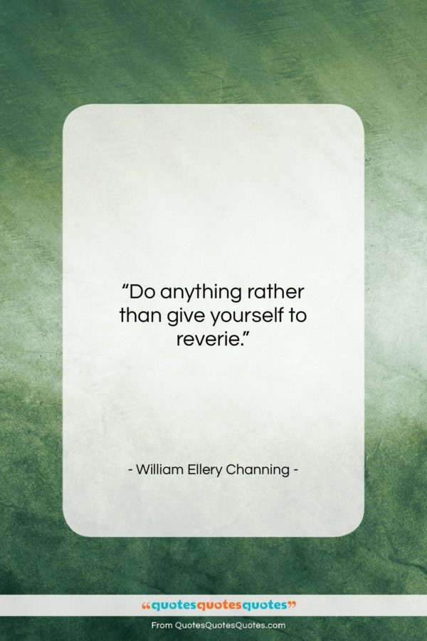 """William Ellery Channing quote: """"Do anything rather than give yourself to…""""- at QuotesQuotesQuotes.com"""